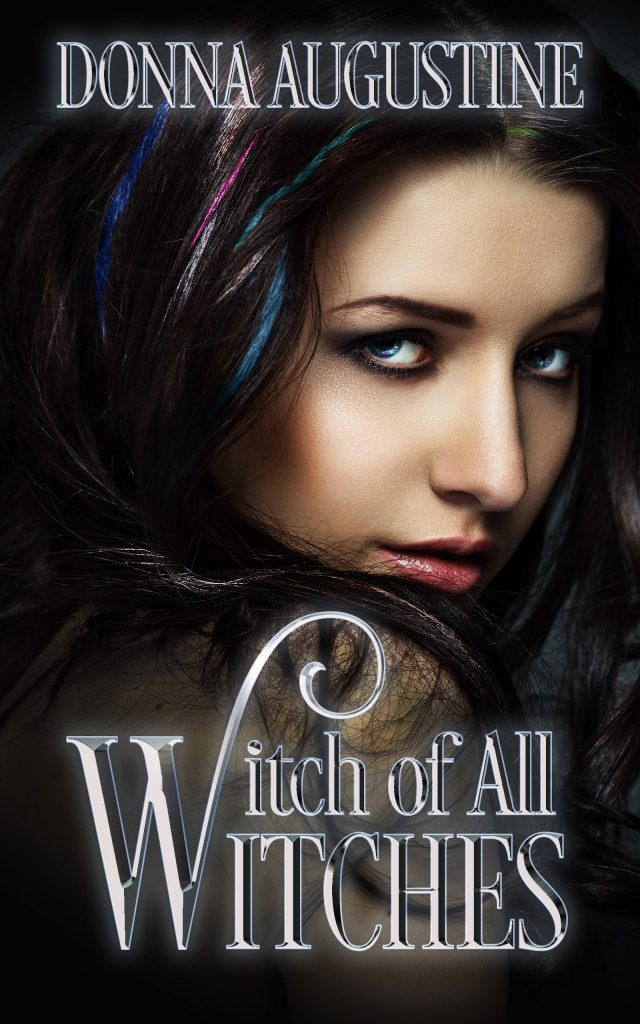 Cover of Witch of All Witches by Donna Augustine. Black-haired witch, with different colored streaks highlighting her hair, looking over her shoulder.